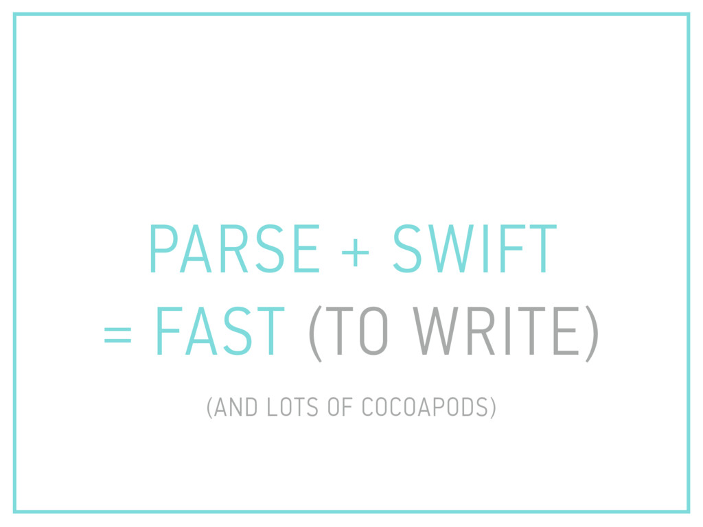 PARSE + SWIFT = FAST (TO WRITE) (AND LOTS OF CO...
