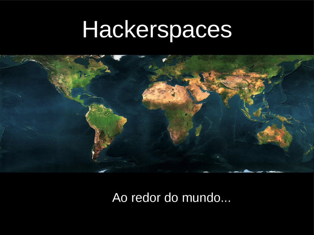 Hackerspaces Ao redor do mundo...