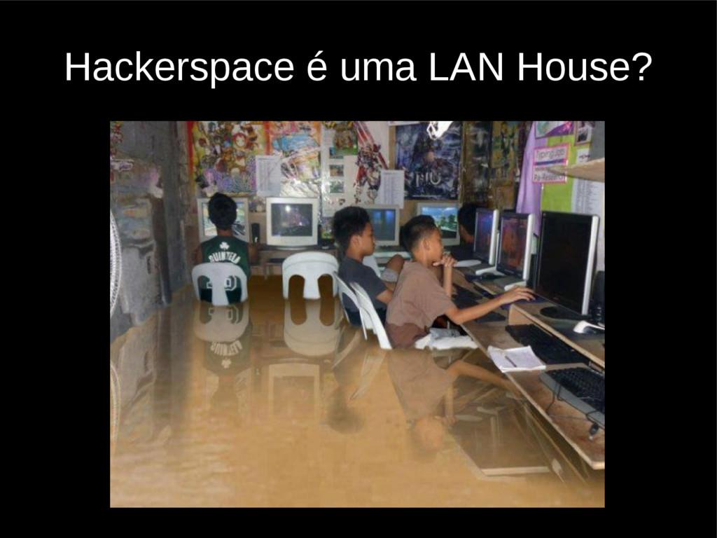 Hackerspace é uma LAN House?