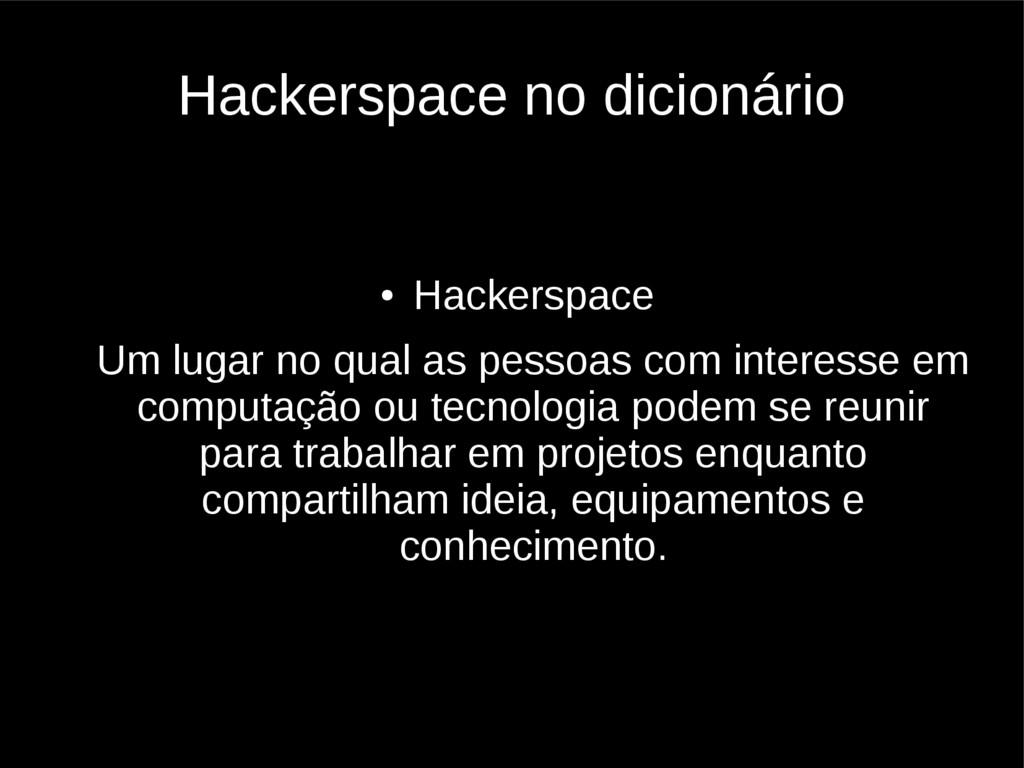 Hackerspace no dicionário ● Hackerspace Um luga...