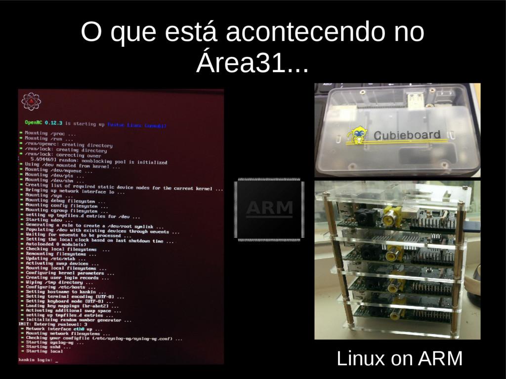 O que está acontecendo no Área31... Linux on ARM