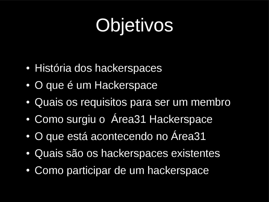 Objetivos ● História dos hackerspaces ● O que é...