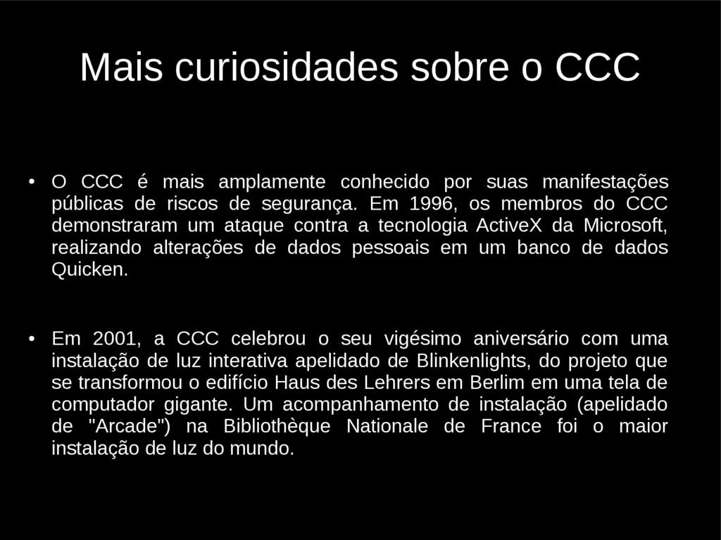 Mais curiosidades sobre o CCC ● O CCC é mais am...