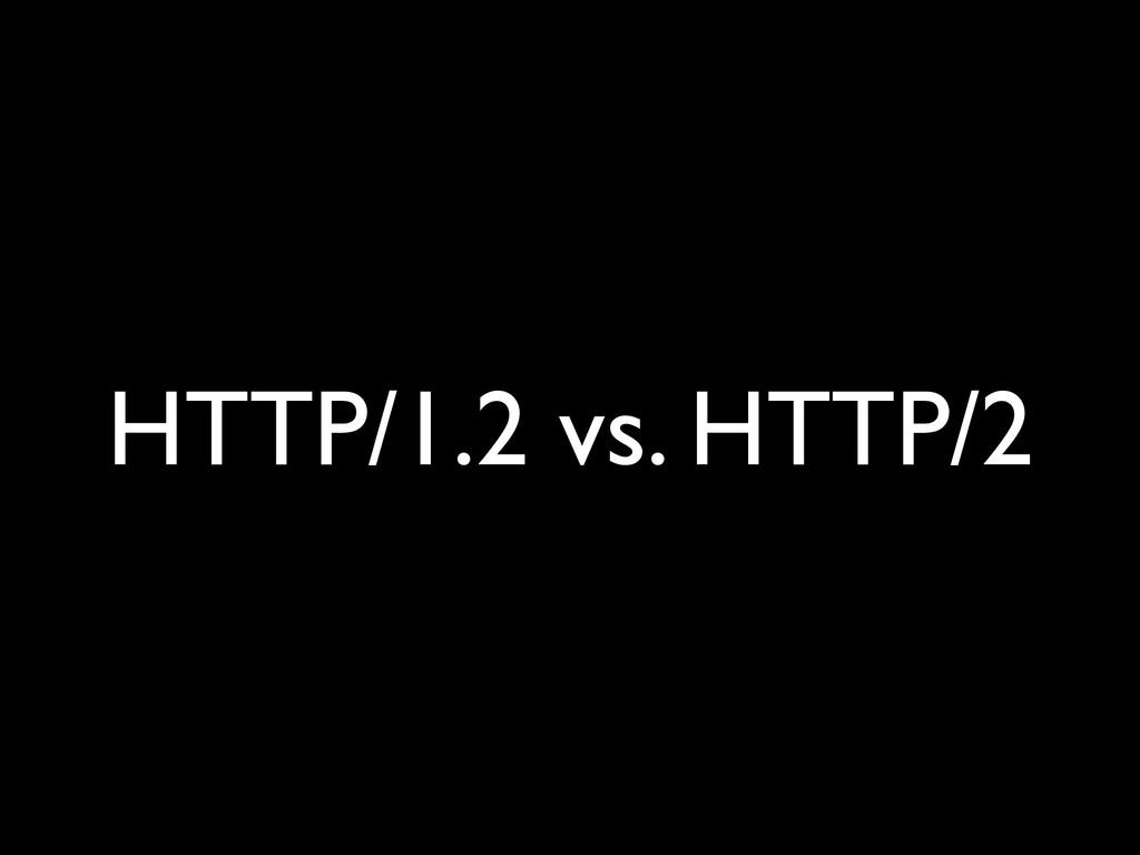HTTP/1.2 vs. HTTP/2