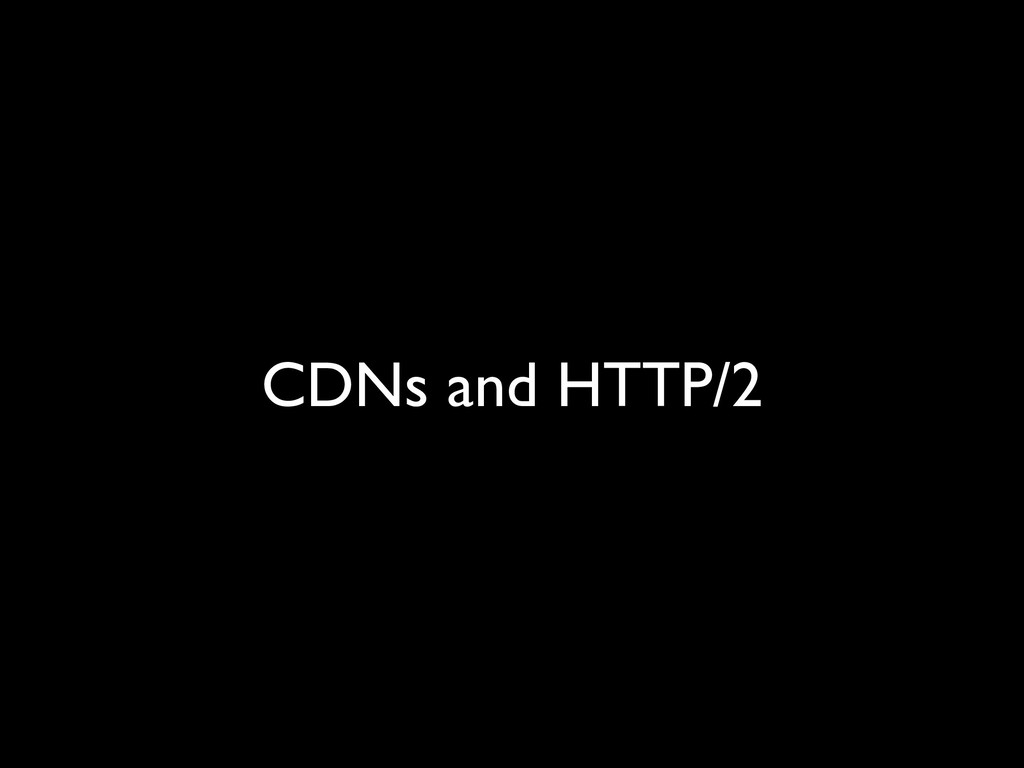 CDNs and HTTP/2