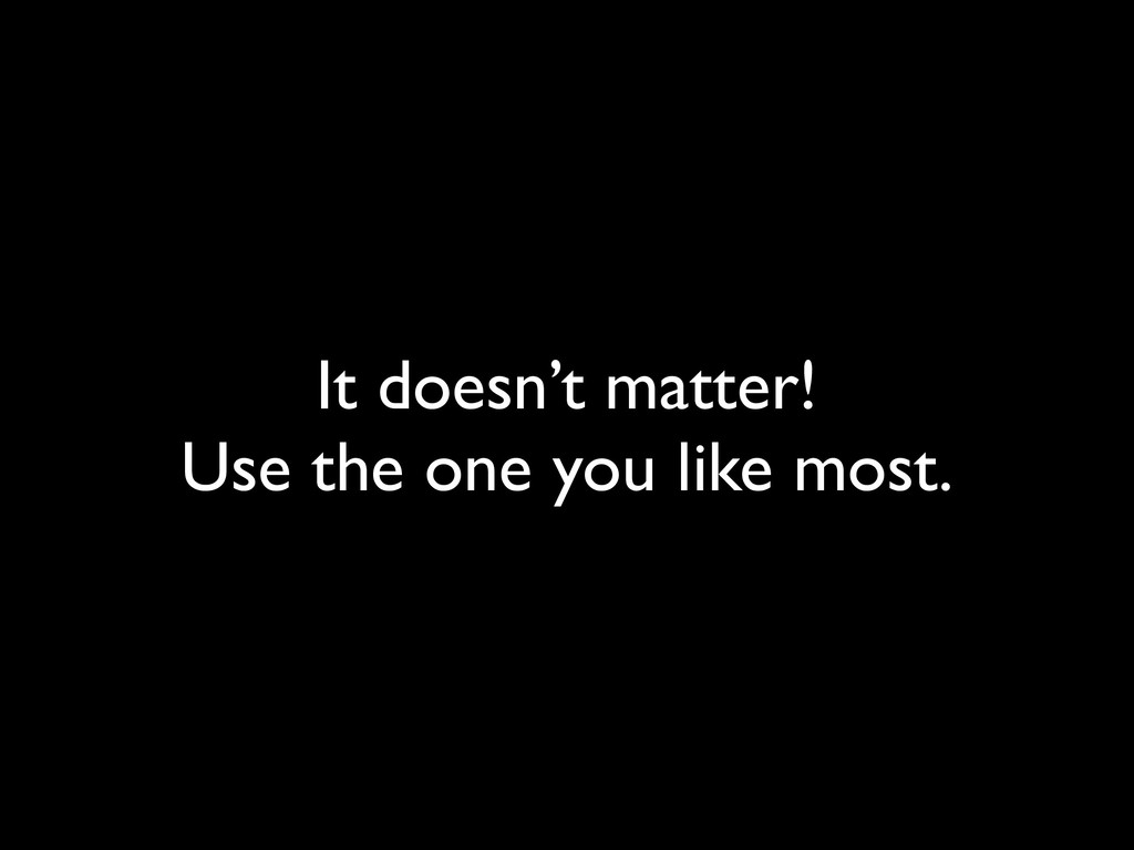 It doesn't matter!