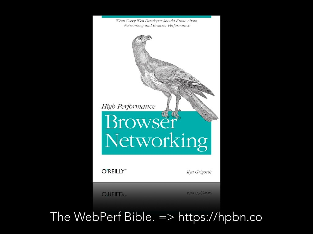 The WebPerf Bible. => https://hpbn.co