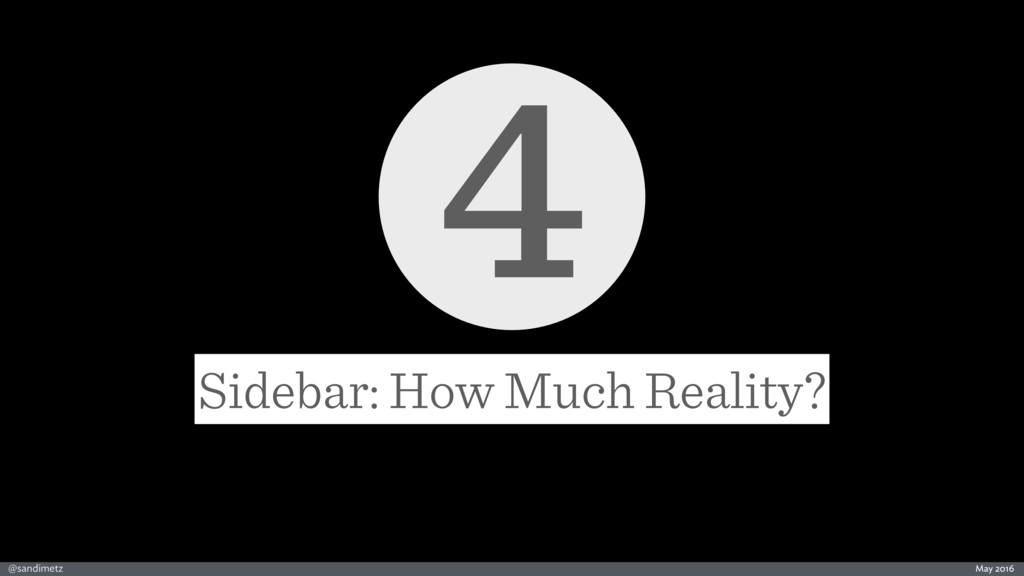 @sandimetz May 2016 4 Sidebar: How Much Reality?