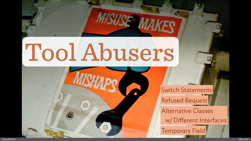 @sandimetz May 2016 Tool Abusers Alternative Cl...