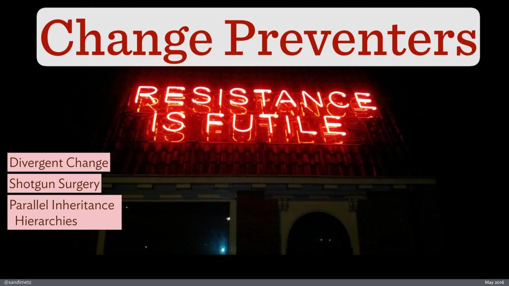 @sandimetz May 2016 Change Preventers Divergent...