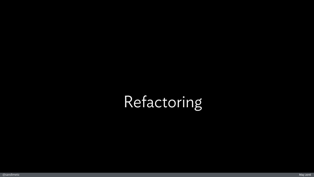 @sandimetz May 2016 Refactoring