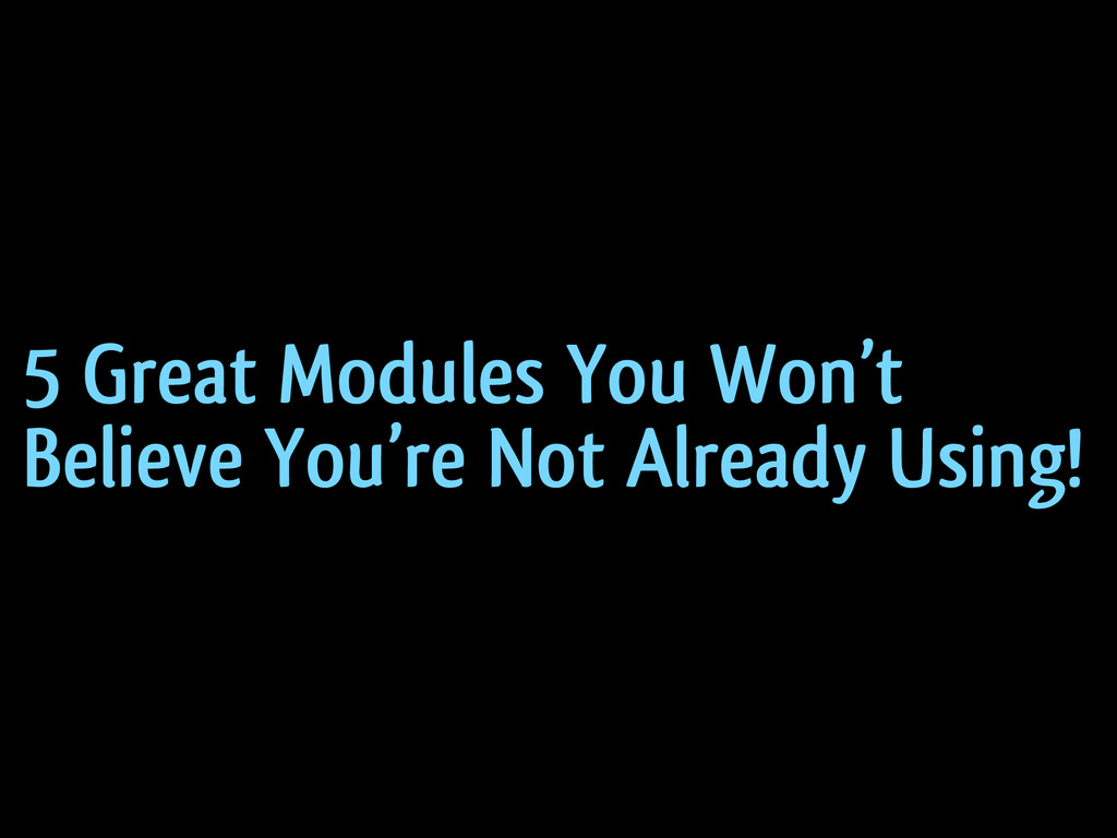 5 Great Modules You Won't Believe You're Not Al...