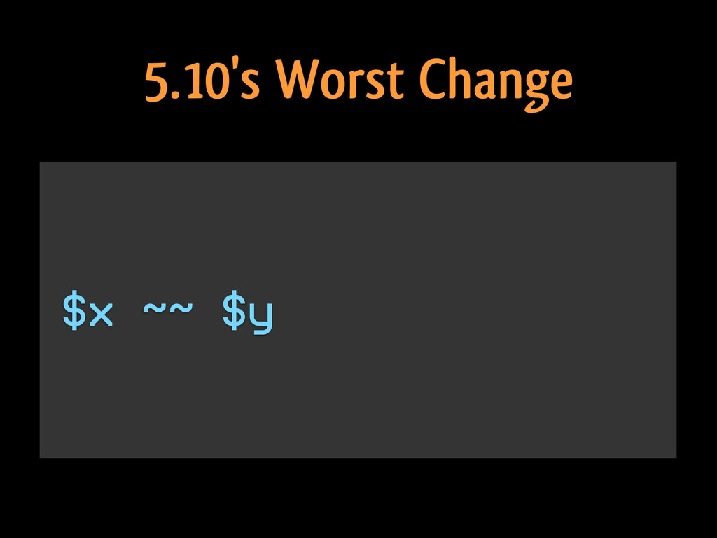 $x ~~ $y 5.10's Worst Change