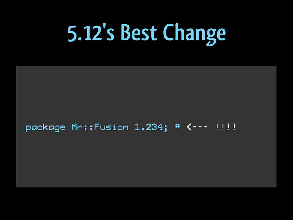 ! ! ! package Mr::Fusion 1.234; # <--- !!!! ! !...