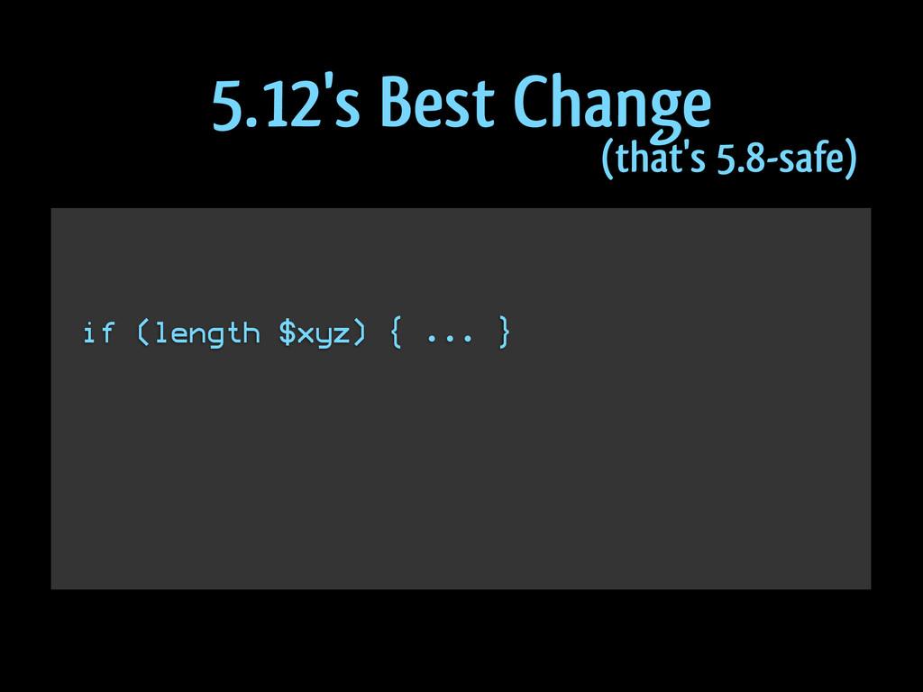 ! ! if (length $xyz) { ... } ! ! ! ! ! 5.12's B...