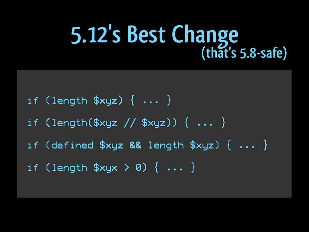 if (length $xyz) { ... } ! if (length($xyz // $...