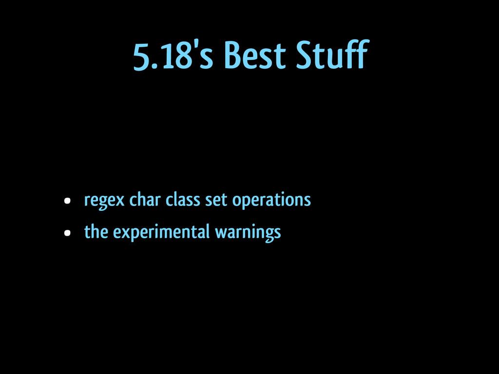 5.18's Best Stuff • regex char class set operat...