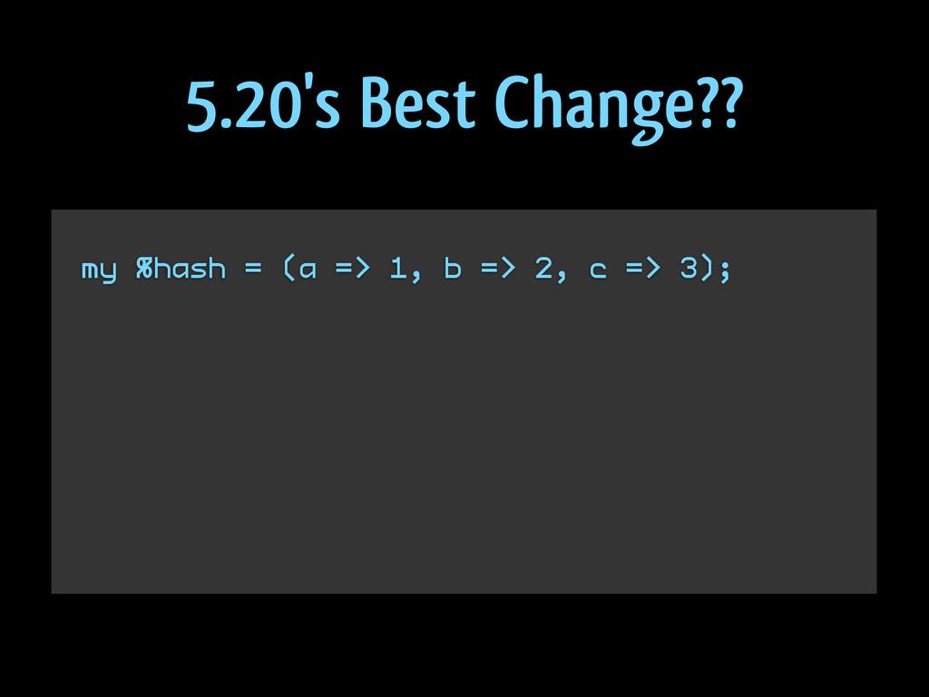 my %hash = (a => 1, b => 2, c => 3); 5.20's Bes...