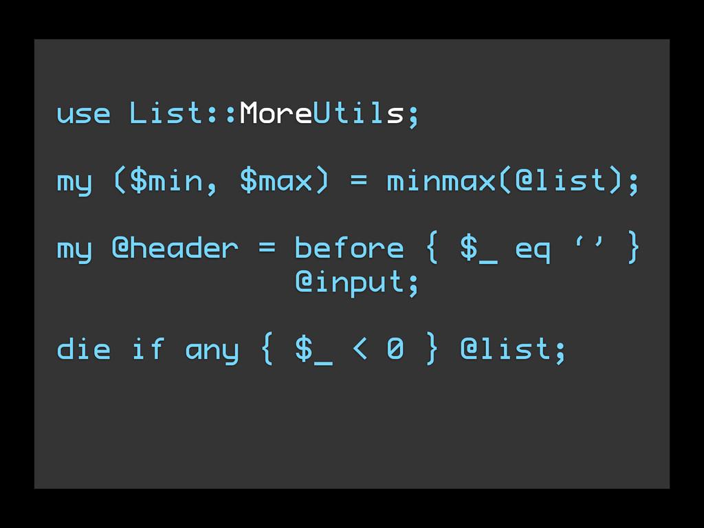 use List::MoreUtils; my ($min, $max) = minmax(@...