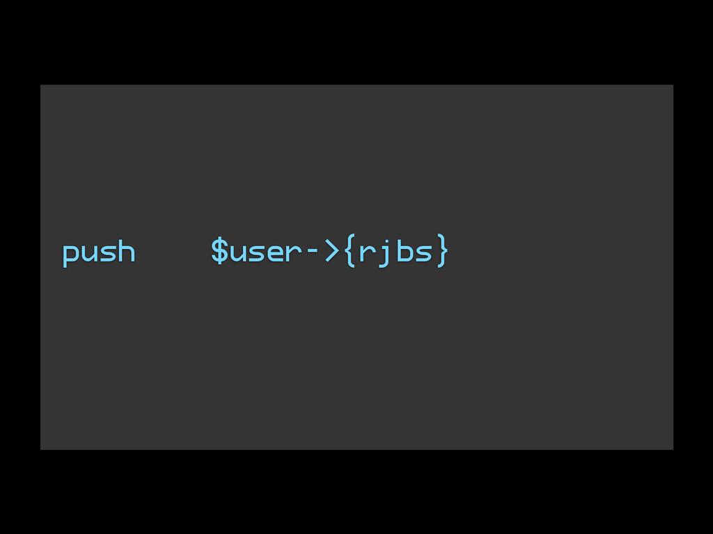 push $user->{rjbs}