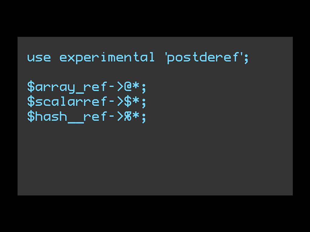 use experimental 'postderef'; $array_ref->@*; $...