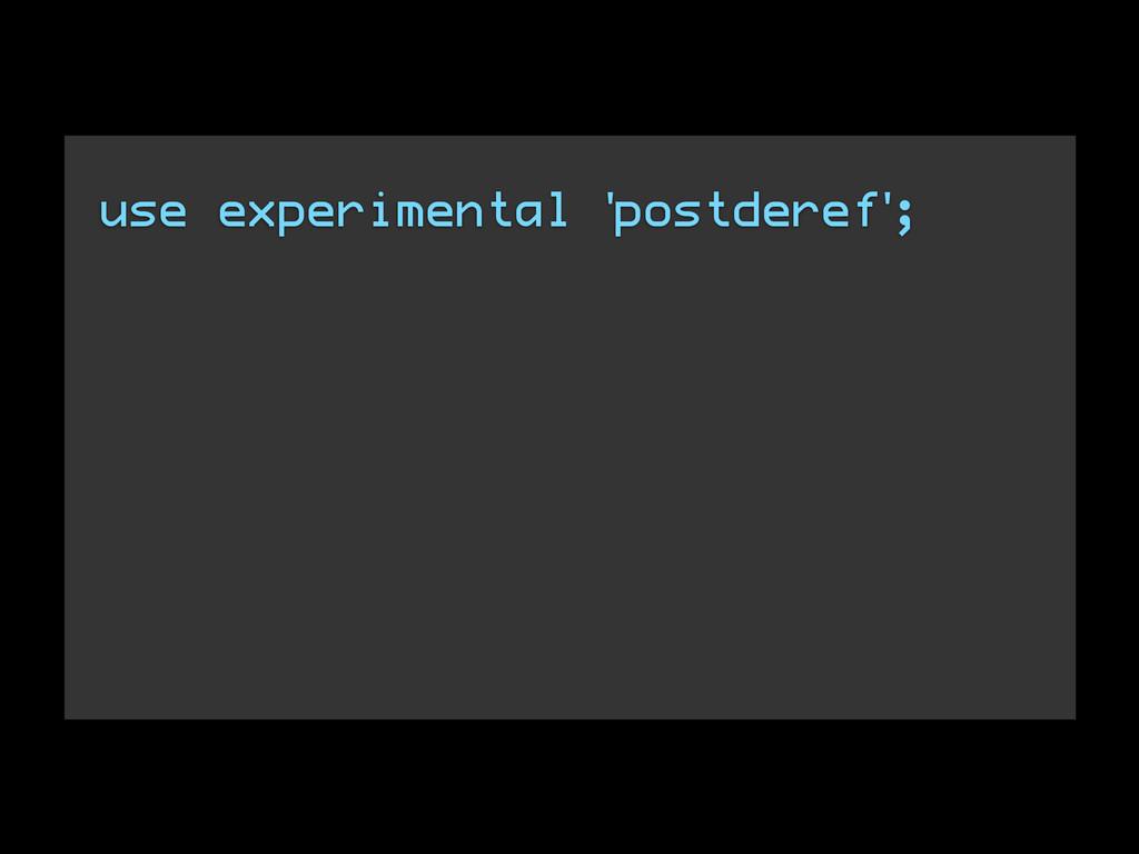 use experimental 'postderef';
