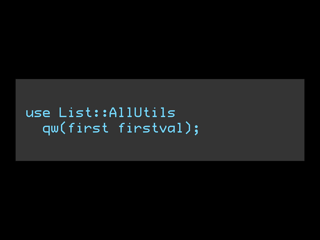 ! use List::AllUtils qw(first firstval);