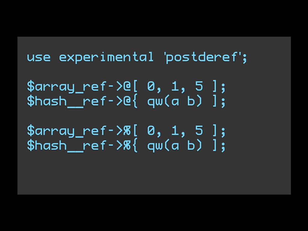 use experimental 'postderef'; $array_ref->@[ 0,...