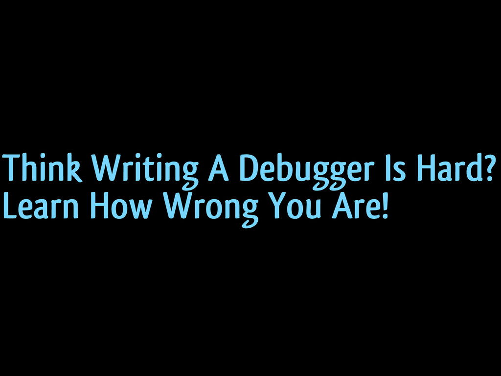 Think Writing A Debugger Is Hard? Learn How Wro...