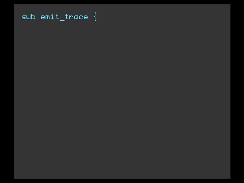 sub emit_trace {
