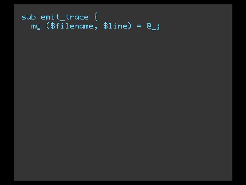 sub emit_trace { my ($filename, $line) = @_;