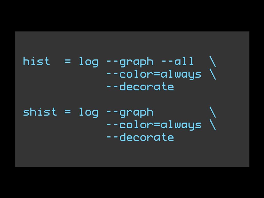 hist = log --graph --all \ --color=always \ --d...