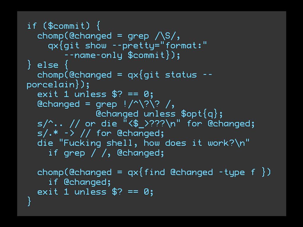 if ($commit) { chomp(@changed = grep /\S/, qx{g...