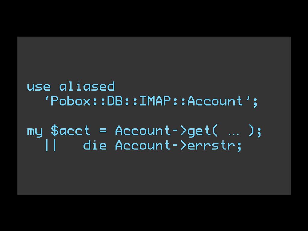 use aliased 'Pobox::DB::IMAP::Account'; ! my $a...