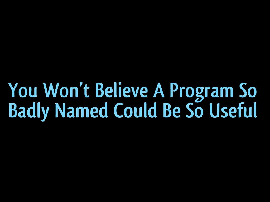 You Won't Believe A Program So Badly Named Coul...