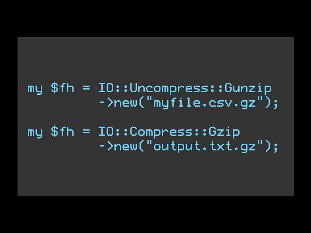 "! ! my $fh = IO::Uncompress::Gunzip ->new(""myfi..."