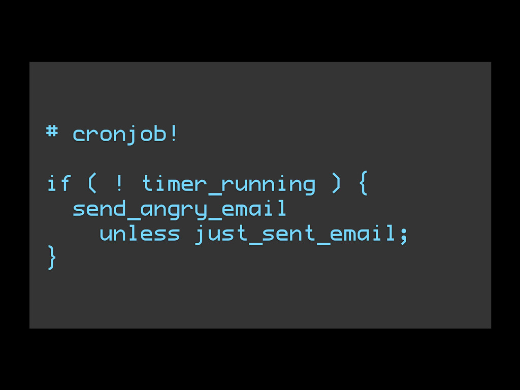 # cronjob! ! if ( ! timer_running ) { send_angr...