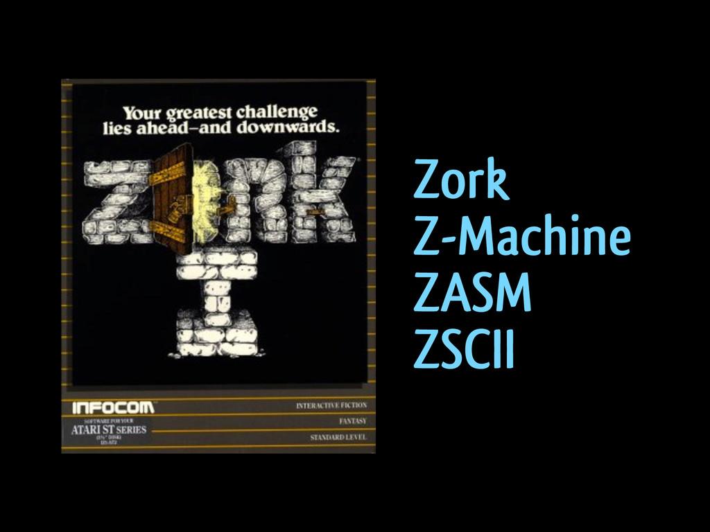 Zork Z-Machine ZASM ZSCII