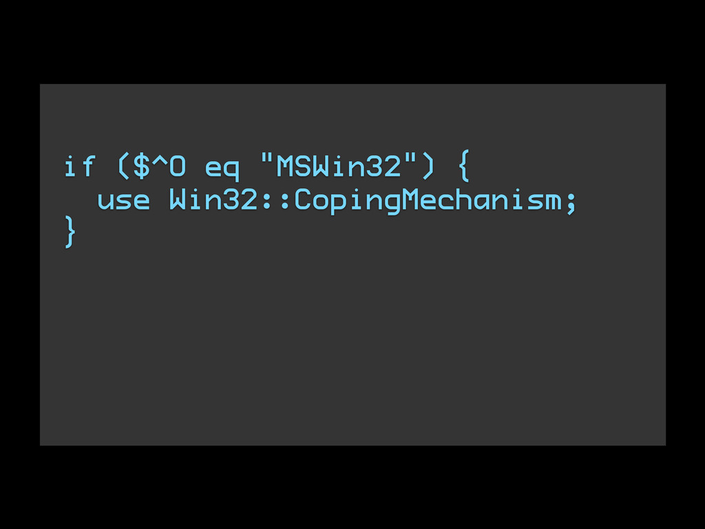 """if ($^O eq """"MSWin32"""") { use Win32::CopingMechan..."""