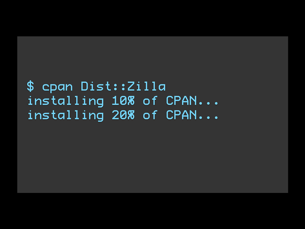 $ cpan Dist::Zilla installing 10% of CPAN... in...