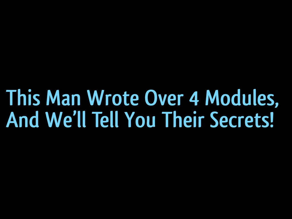 This Man Wrote Over 4 Modules, And We'll Tell Y...