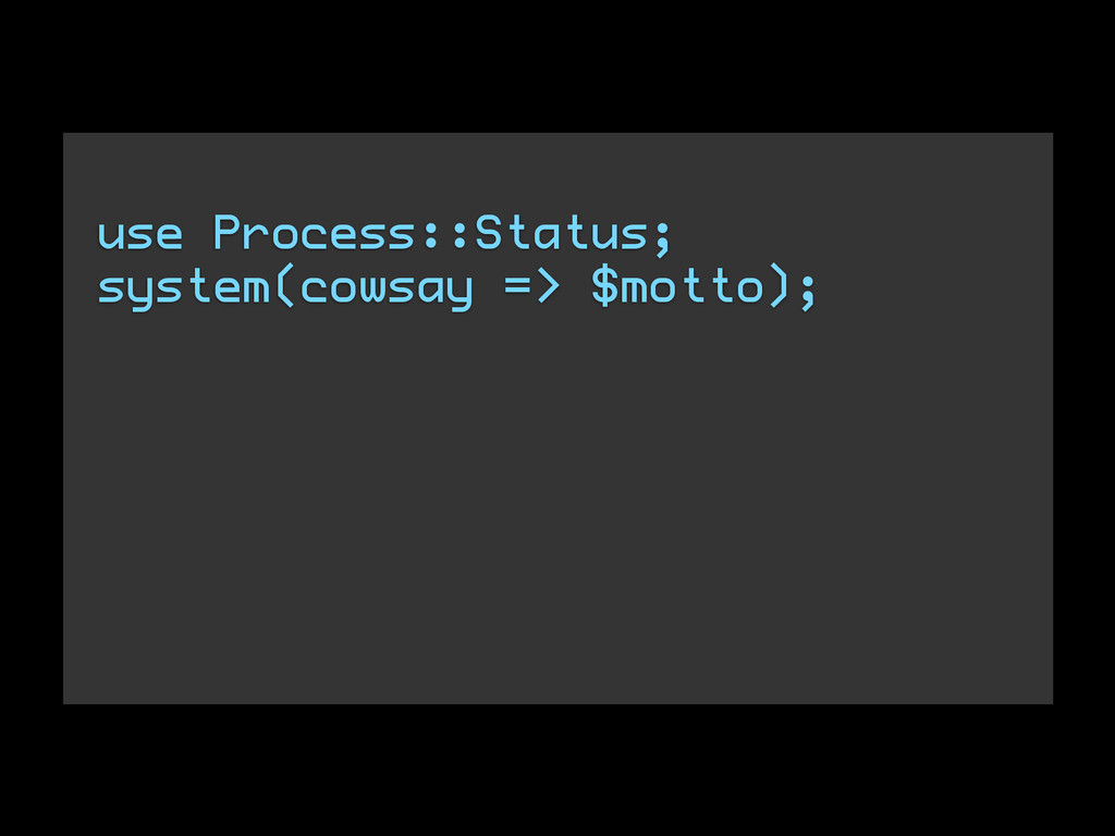 use Process::Status; system(cowsay => $motto);