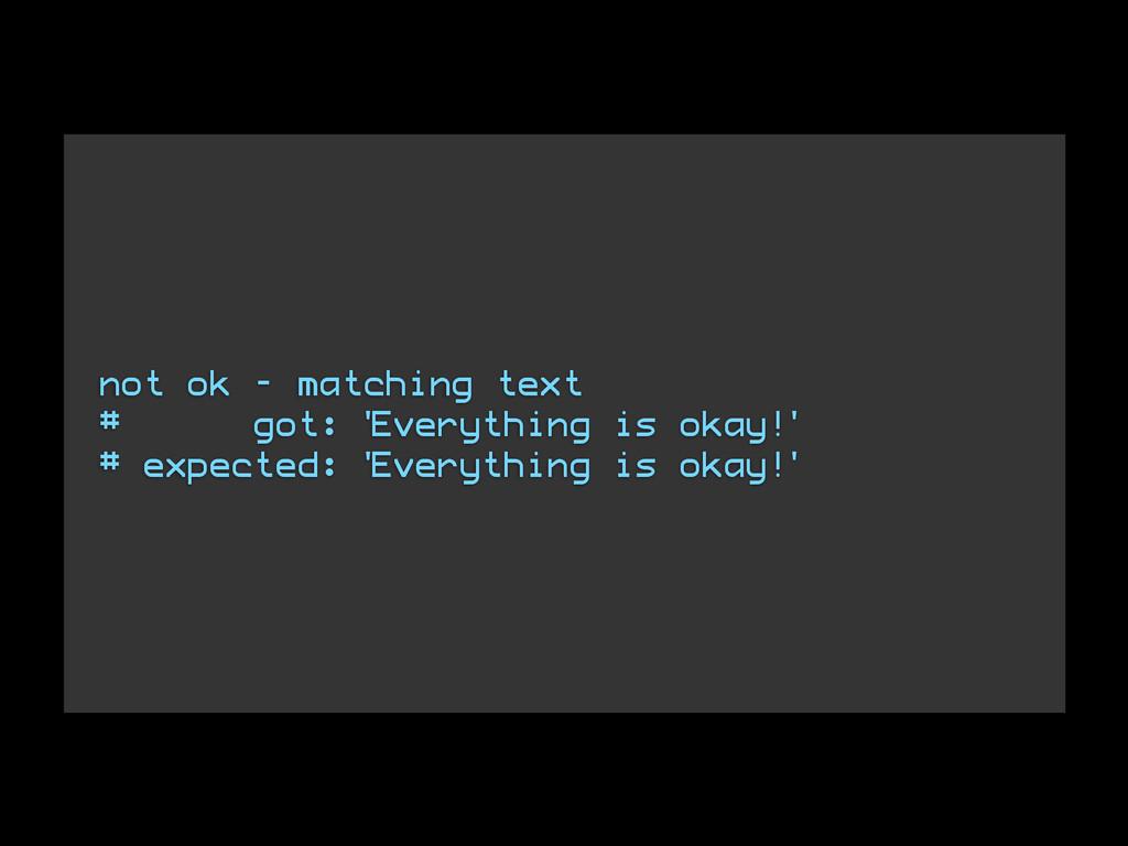 not ok - matching text # got: 'Everything is ok...