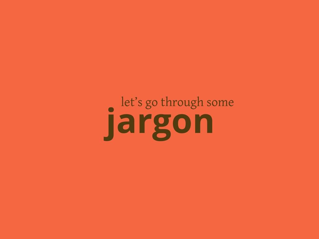 let's go through some jargon