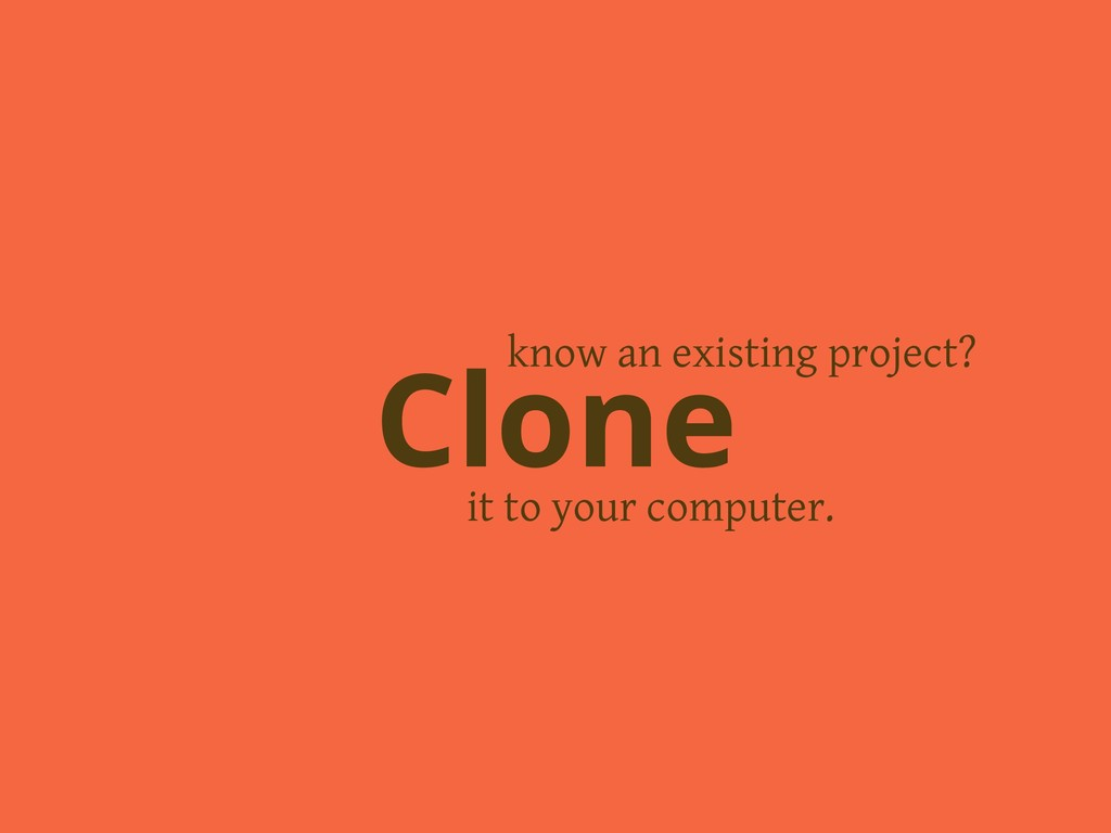 it to your computer. Clone know an existing pro...