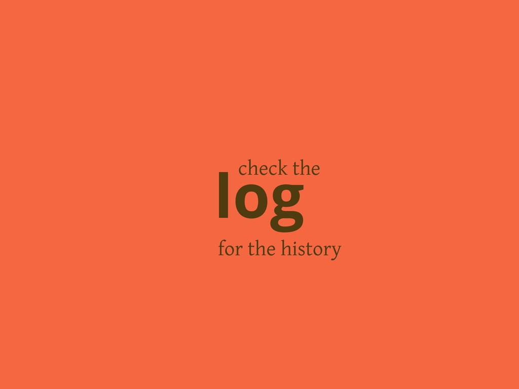 for the history log check the