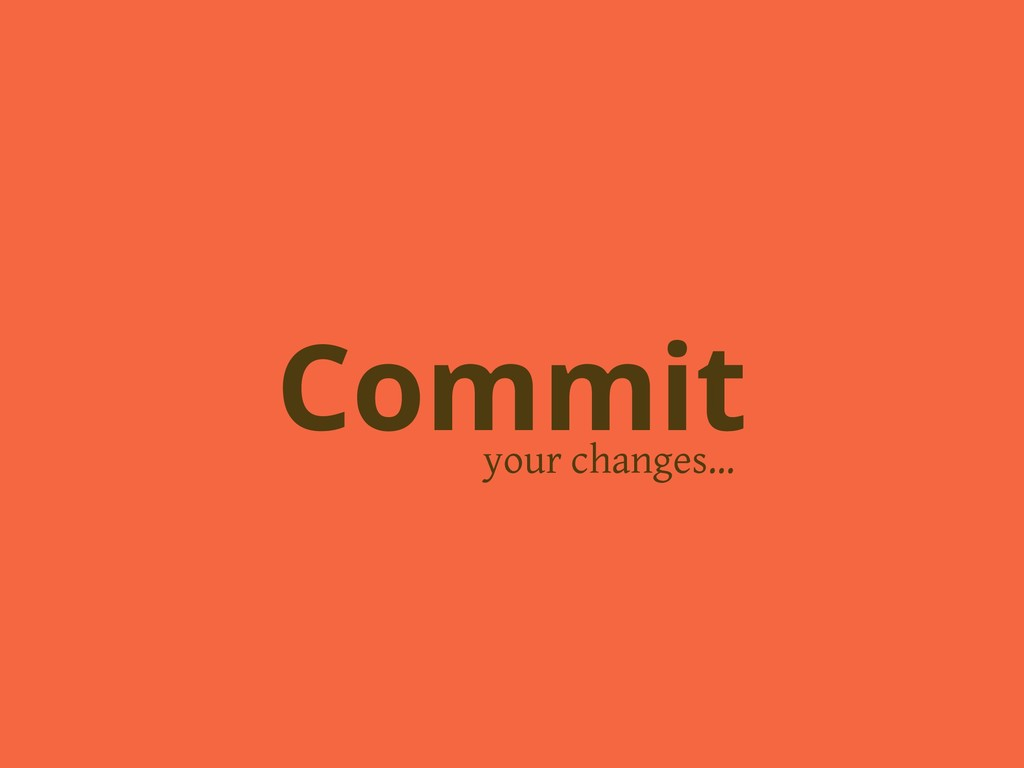 your changes… Commit