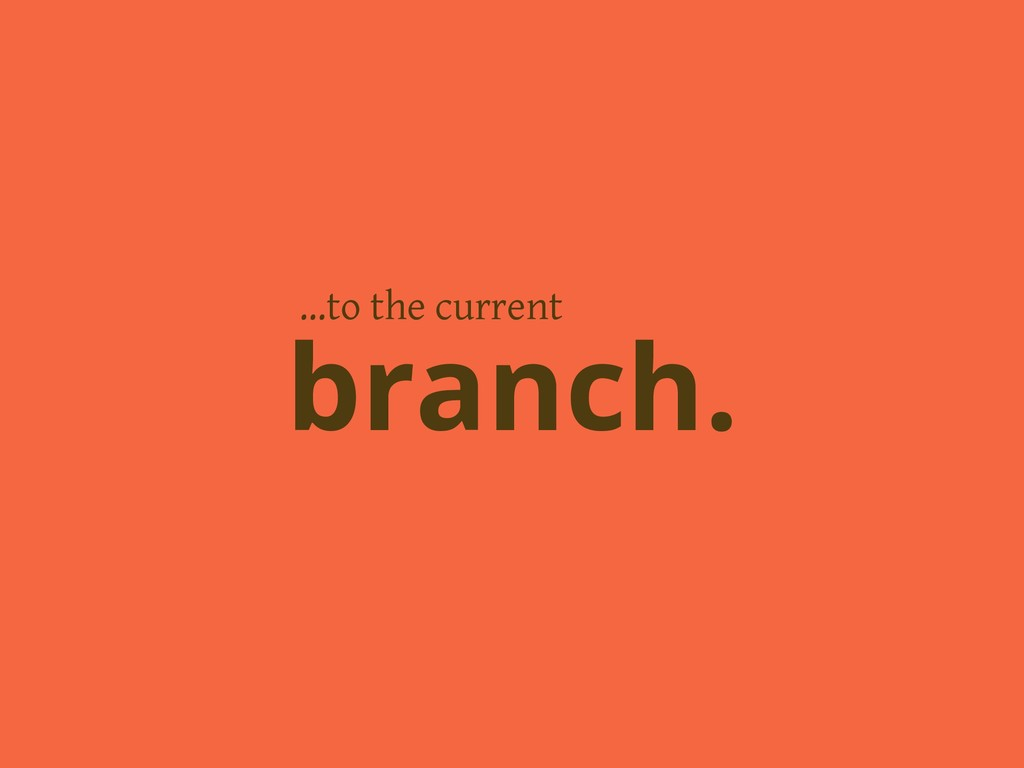 …to the current branch.