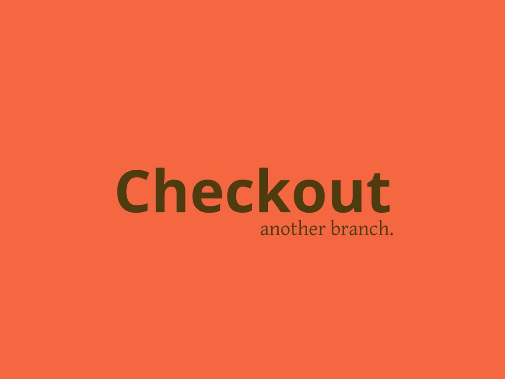 another branch. Checkout