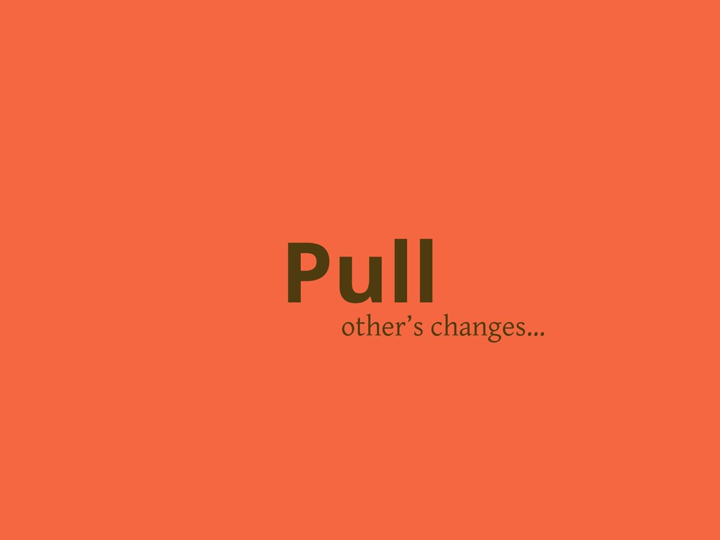 other's changes… Pull